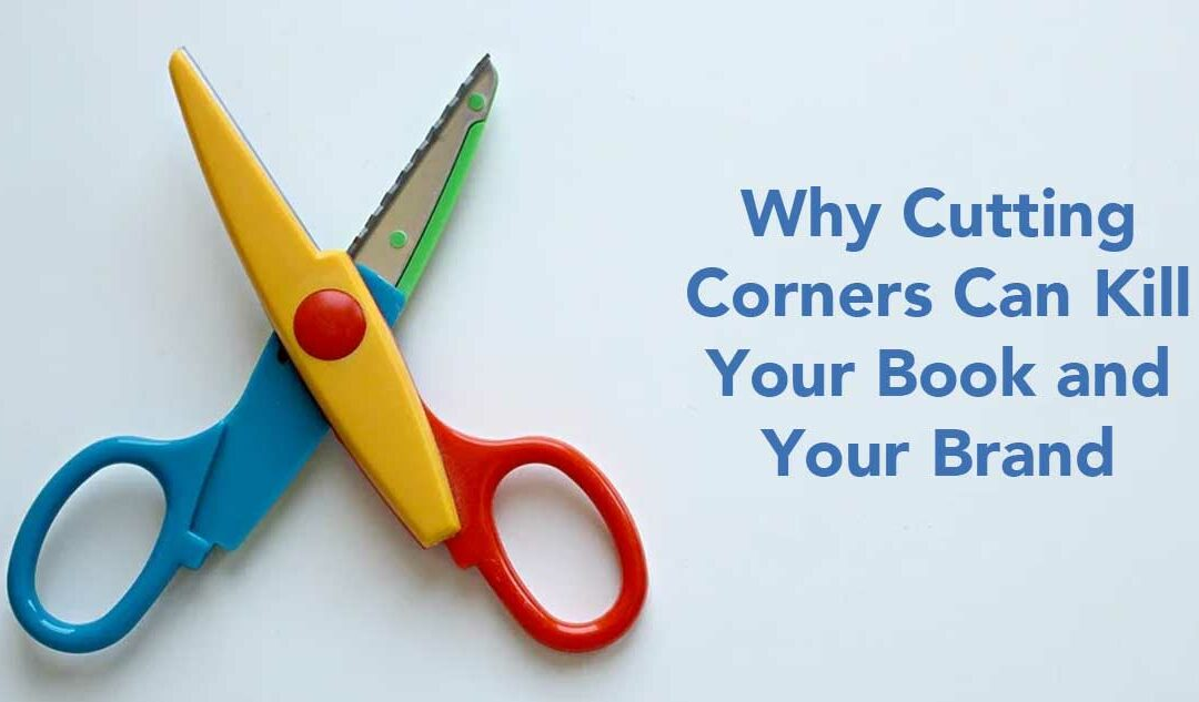 Cutting Corners Can Kill Your Book and Your Brand